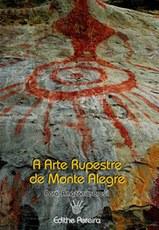A Arte Rupestre de Monte Alegre - Pará - Amazônia – Brasil