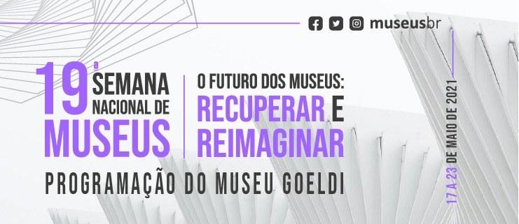 Acesse as atividades do Goeldi na 19ª Semana de Museus