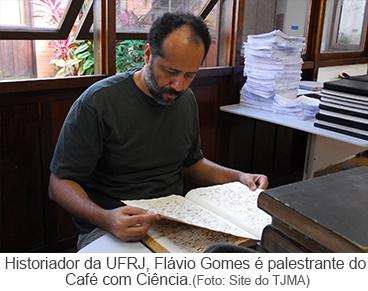 Historiador da UFRJ, Flávio Gomes é palestrante do Café com Ciência