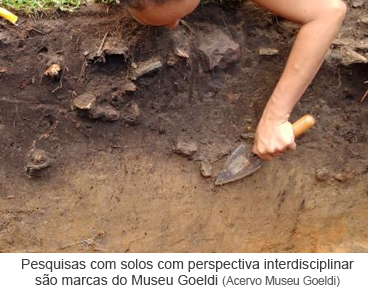 Pesquisas com solos com perspectivas interdisciplinar são marcas do Museu Goeldi