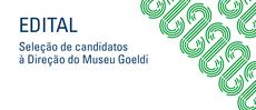 Edital Seleção de candidatos à direção do Museu Goeldi