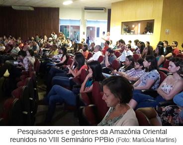 Pesquisadores e gestores da Amazônia Oriental reunidos no VIII Seminário PPBio