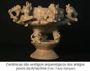 Cerâmicas são vestígios arqueológicos dos antigos povos da Amazônia