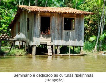 Seminário é dedicado às culturas ribeirinhas